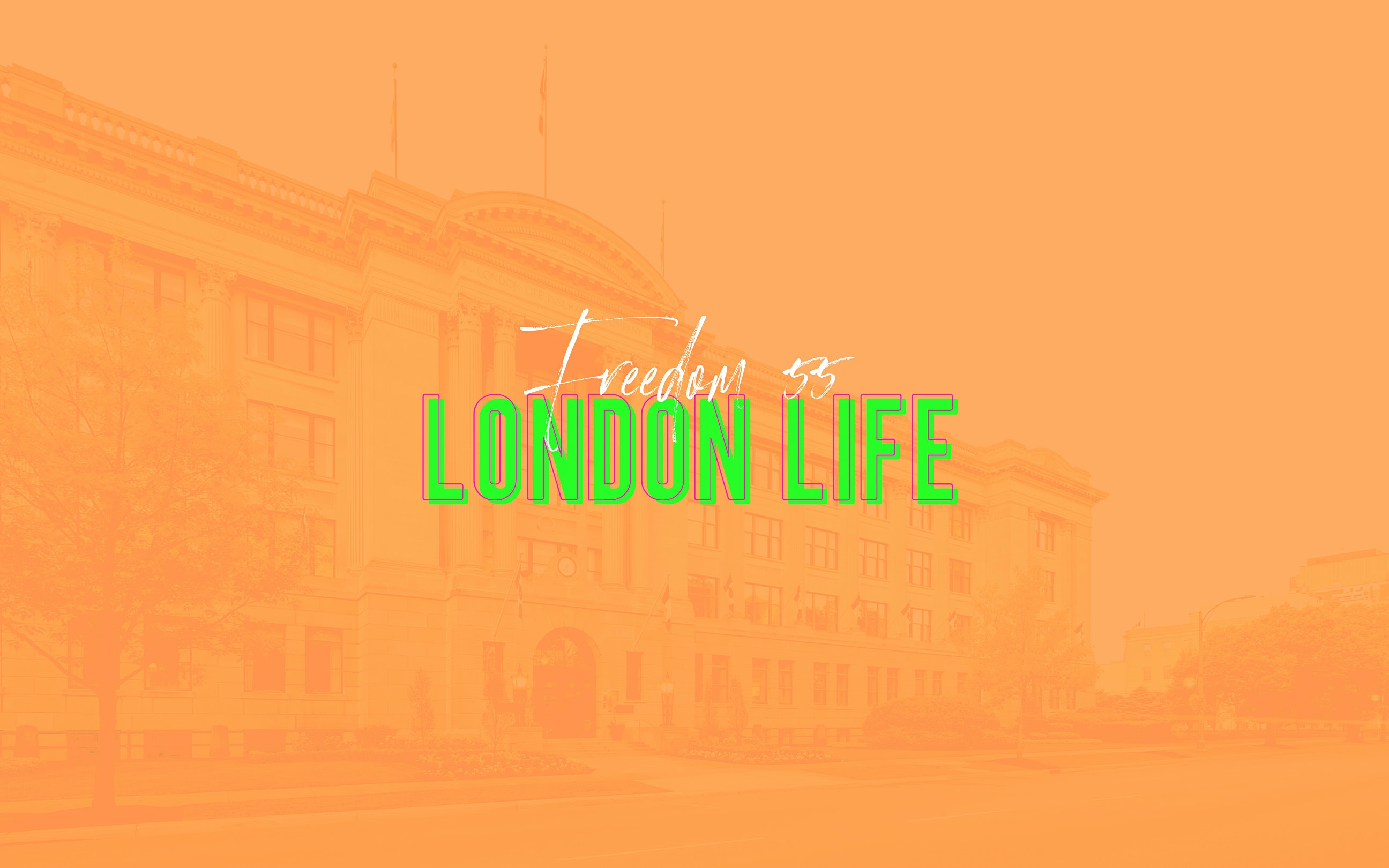 SPOTLIGHT: London Life and Freedom 55 in Downtown London