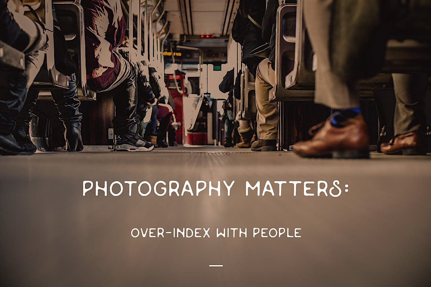 Photography Matters: Over-index with People